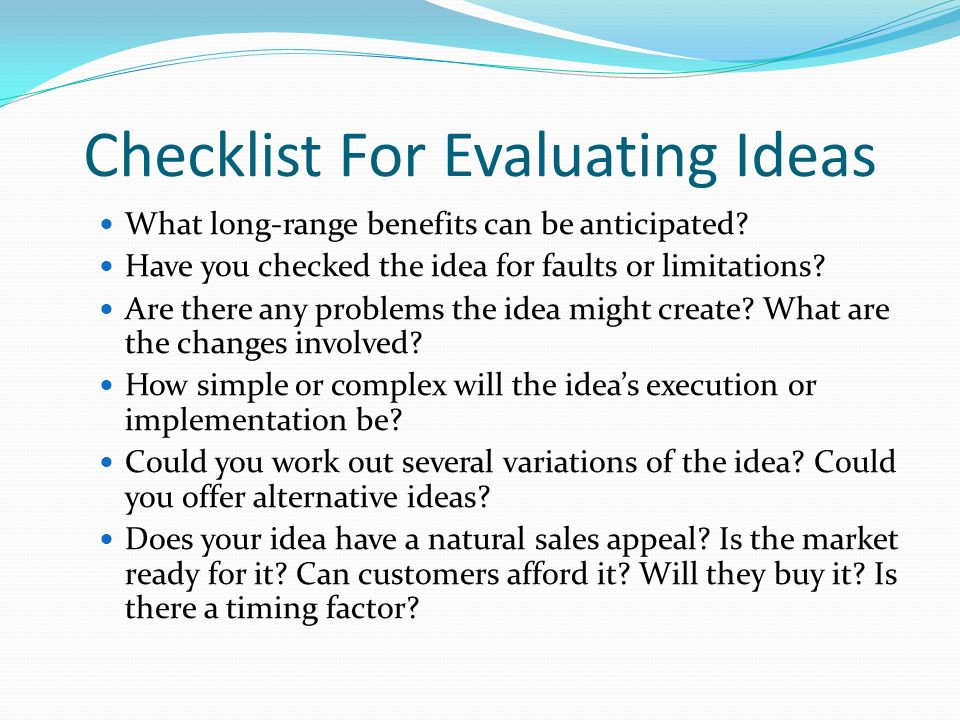 evaluating ideas Evaluating a business idea evaluating a business idea it is very important to examine your business idea and determine your potential for success before you spend time and money developing a business plan.