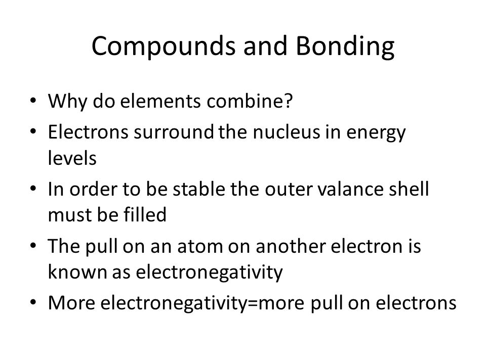 Compounds and Bonding Why do elements combine