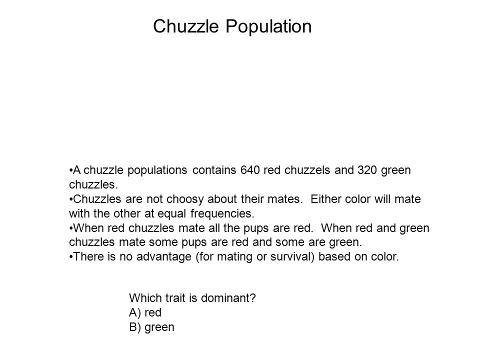 Chuzzle Population A chuzzle populations contains 640 red chuzzels and 320 green. chuzzles.