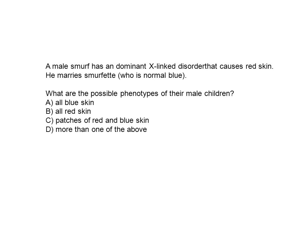 A male smurf has an dominant X-linked disorderthat causes red skin.