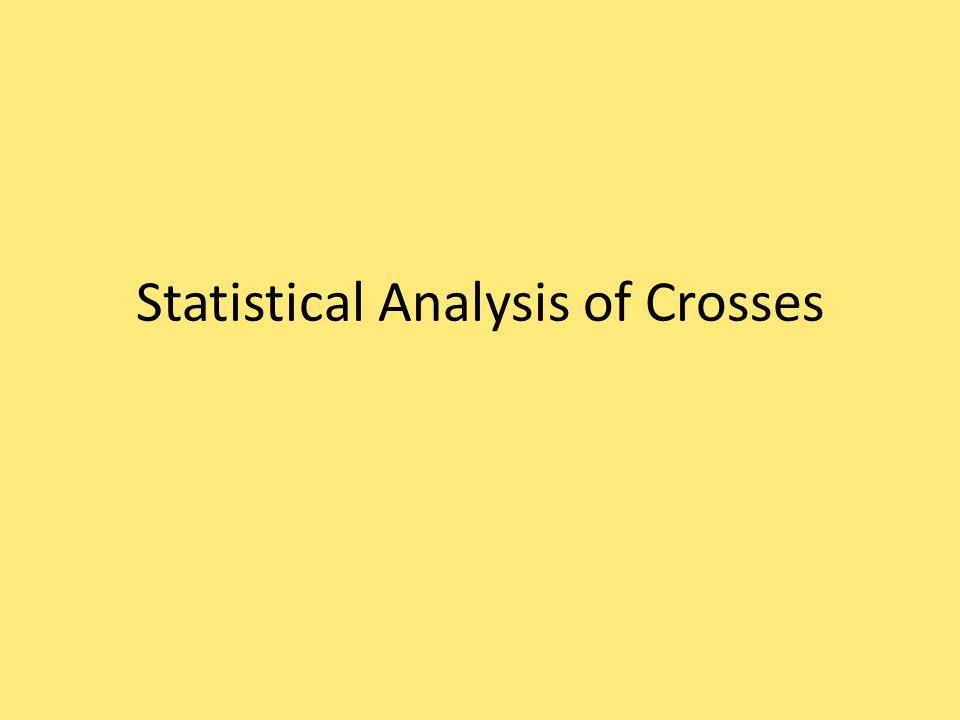 Statistical Analysis of Crosses