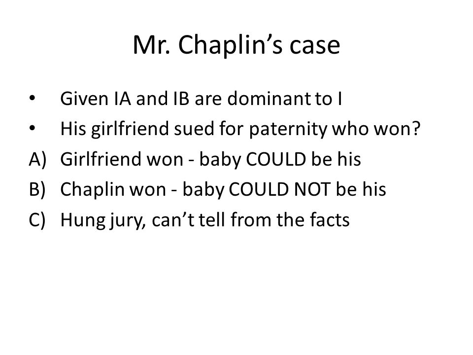 Mr. Chaplin's case Given IA and IB are dominant to I