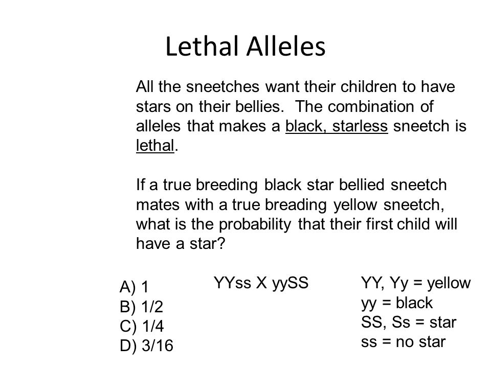 Lethal Alleles All the sneetches want their children to have