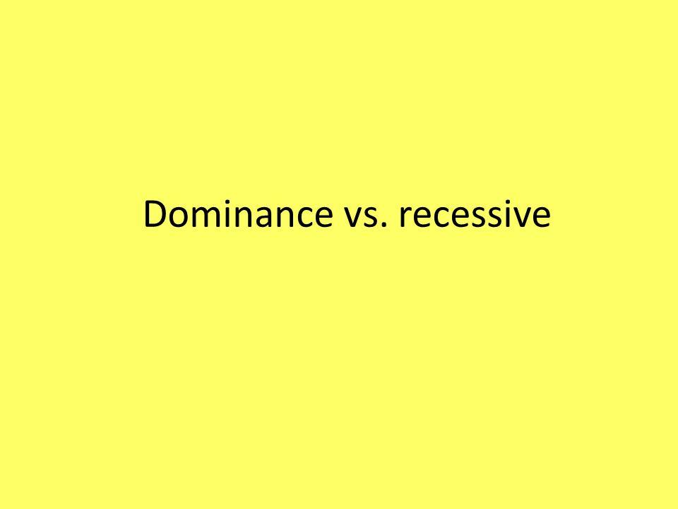 Dominance vs. recessive