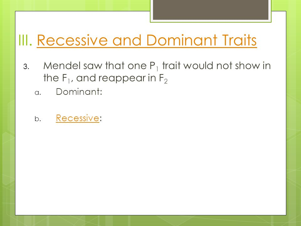 III. Recessive and Dominant Traits