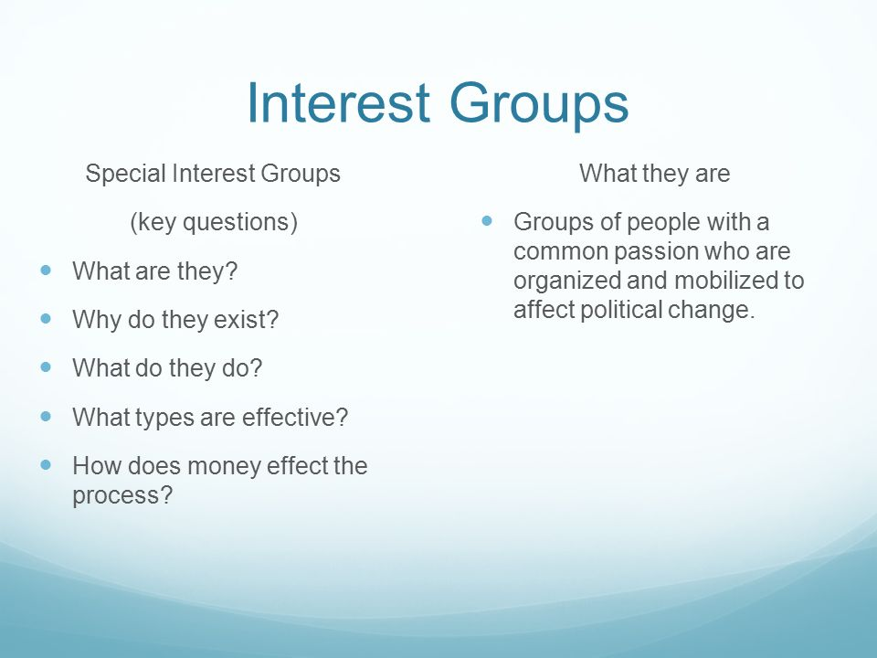 "the effects of interest groups on Interest groups"" us government pol 110 may 31, 2013 an interest group is a group of persons working on behalf of or strongly supporting a particular cause, such as an item of legislation, an industry, or a special segment of society ( ."