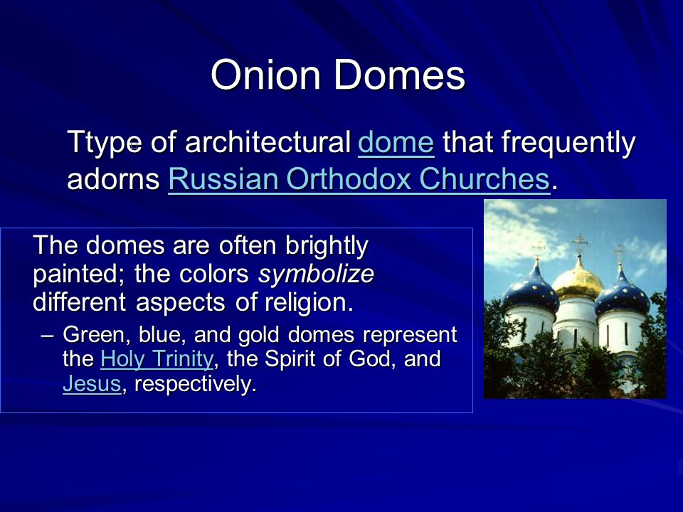 Onion Domes Ttype of architectural dome that frequently adorns Russian Orthodox Churches.