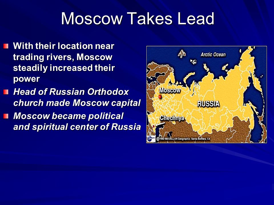 Moscow Takes Lead With their location near trading rivers, Moscow steadily increased their power.