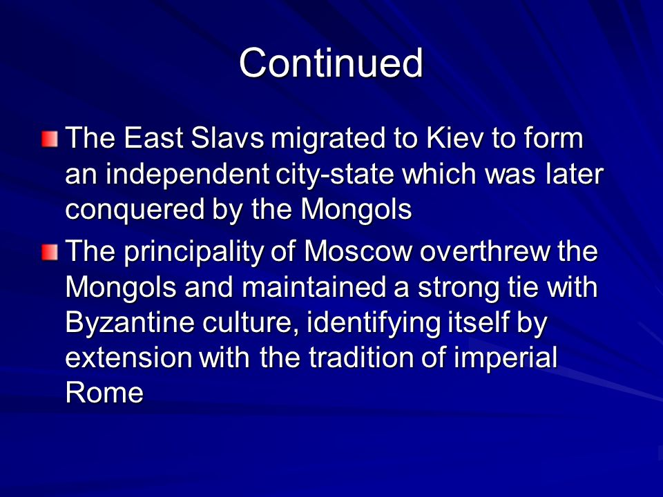 Continued The East Slavs migrated to Kiev to form an independent city-state which was later conquered by the Mongols.