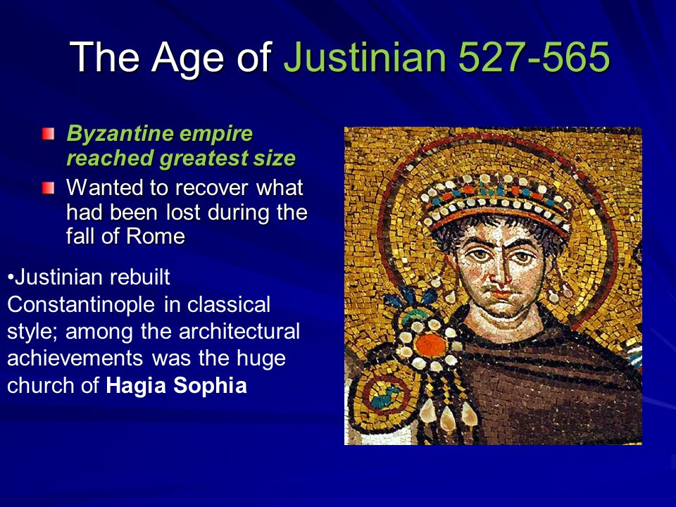 The Age of Justinian Byzantine empire reached greatest size