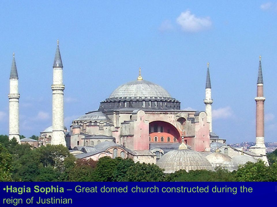 Hagia Sophia – Great domed church constructed during the reign of Justinian