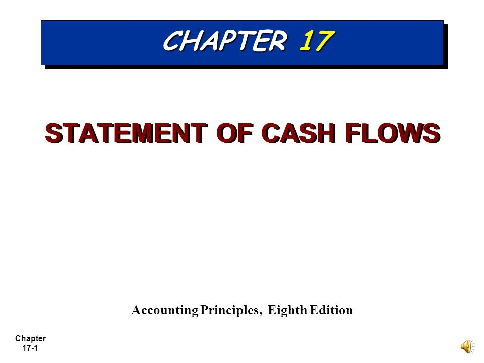 STATEMENT OF CASH FLOWS Accounting Principles, Eighth Edition