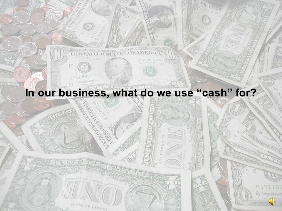In our business, what do we use cash for