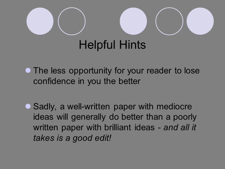 Helpful Hints The less opportunity for your reader to lose confidence in you the better.
