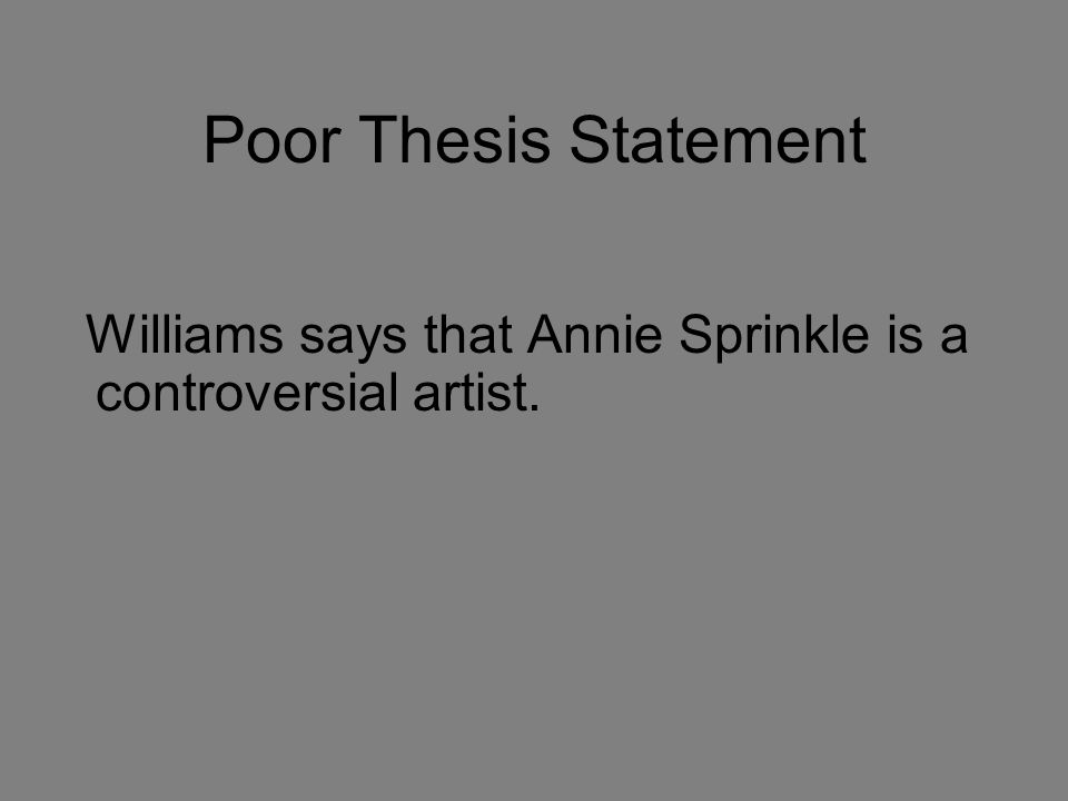 Poor Thesis Statement Williams says that Annie Sprinkle is a controversial artist. So what