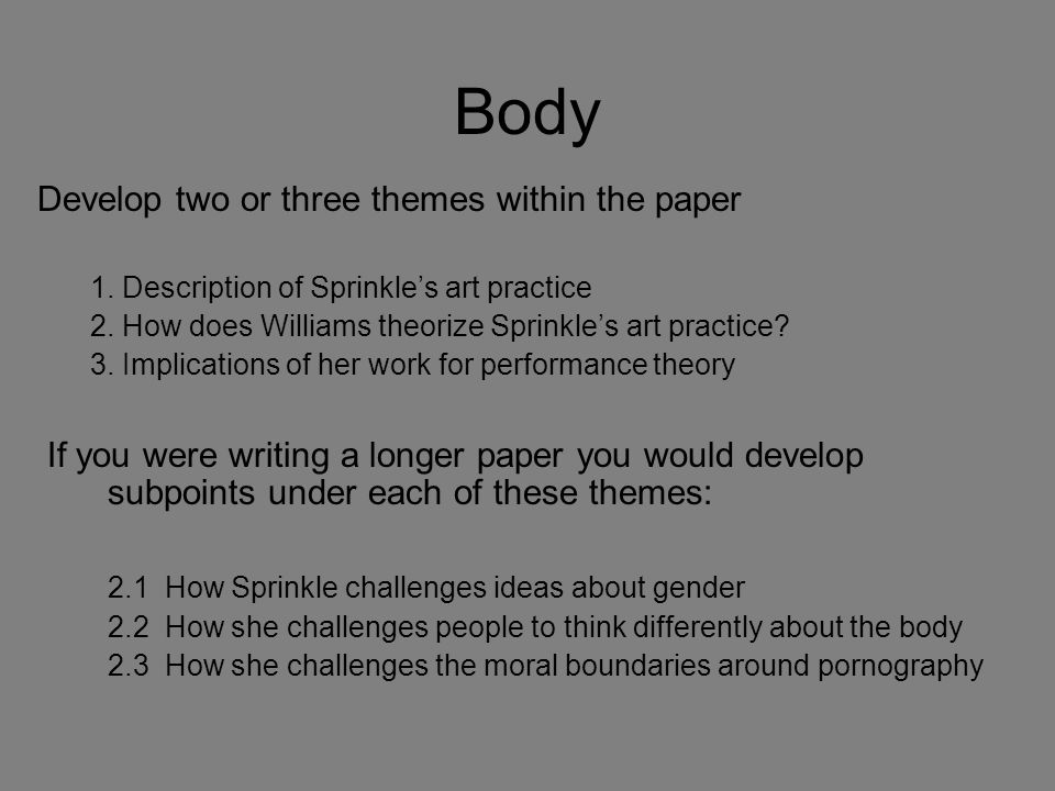 Body Develop two or three themes within the paper
