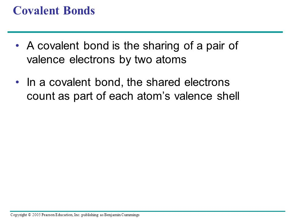 Covalent BondsA covalent bond is the sharing of a pair of valence electrons by two atoms.