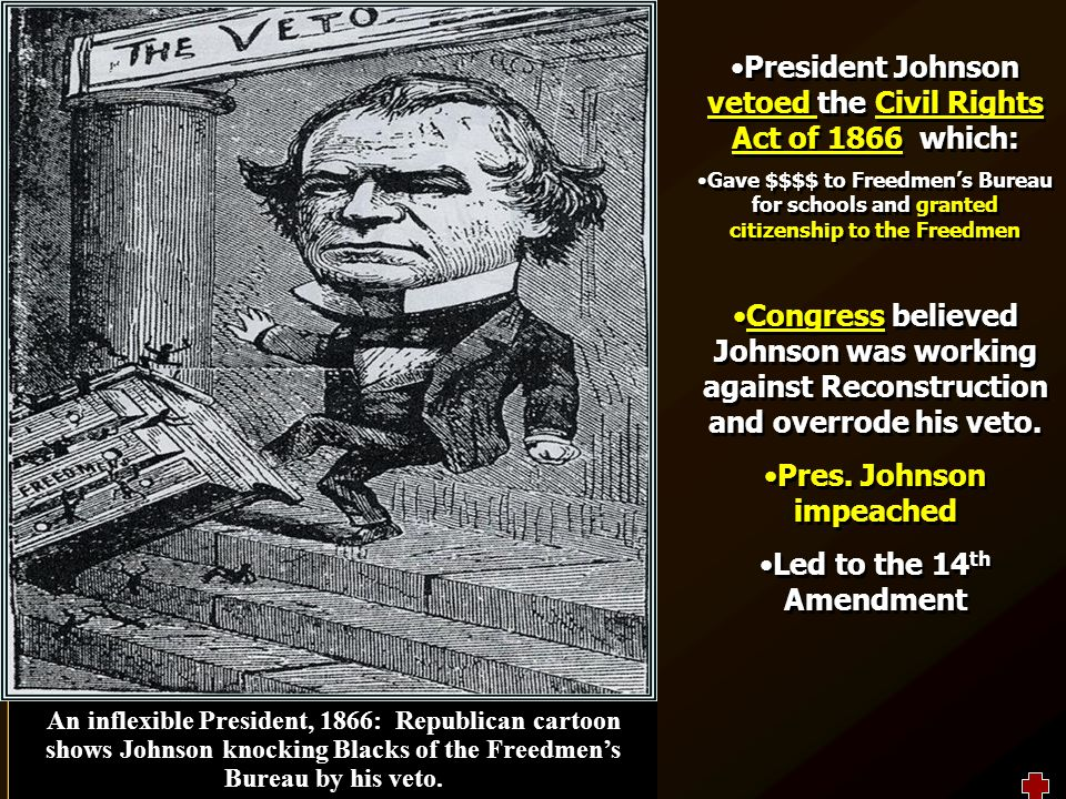 johnson vetoed the first and second reconstruction acts essay They passed the military reconstruction acts of 1867,  president johnson vetoed all the radical initiatives, but congress overrode him each time.