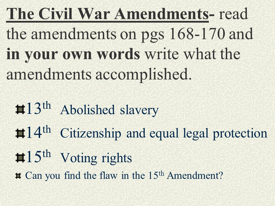 The Civil War Amendments- read the amendments on pgs and in your own words write what the amendments accomplished.