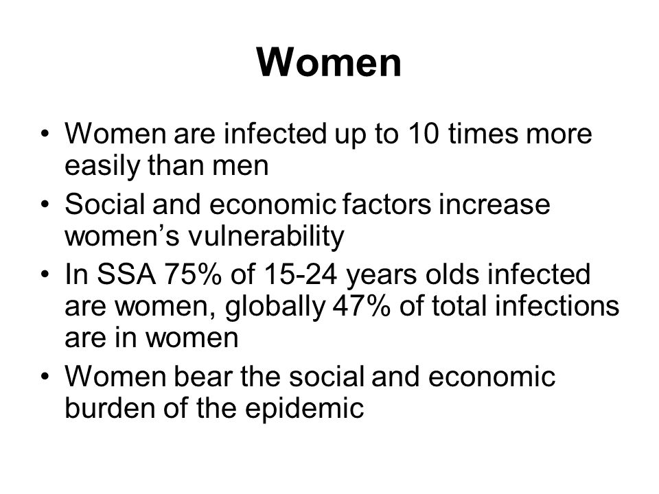 Women Women are infected up to 10 times more easily than men