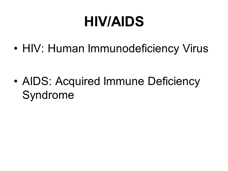 HIV/AIDS HIV: Human Immunodeficiency Virus