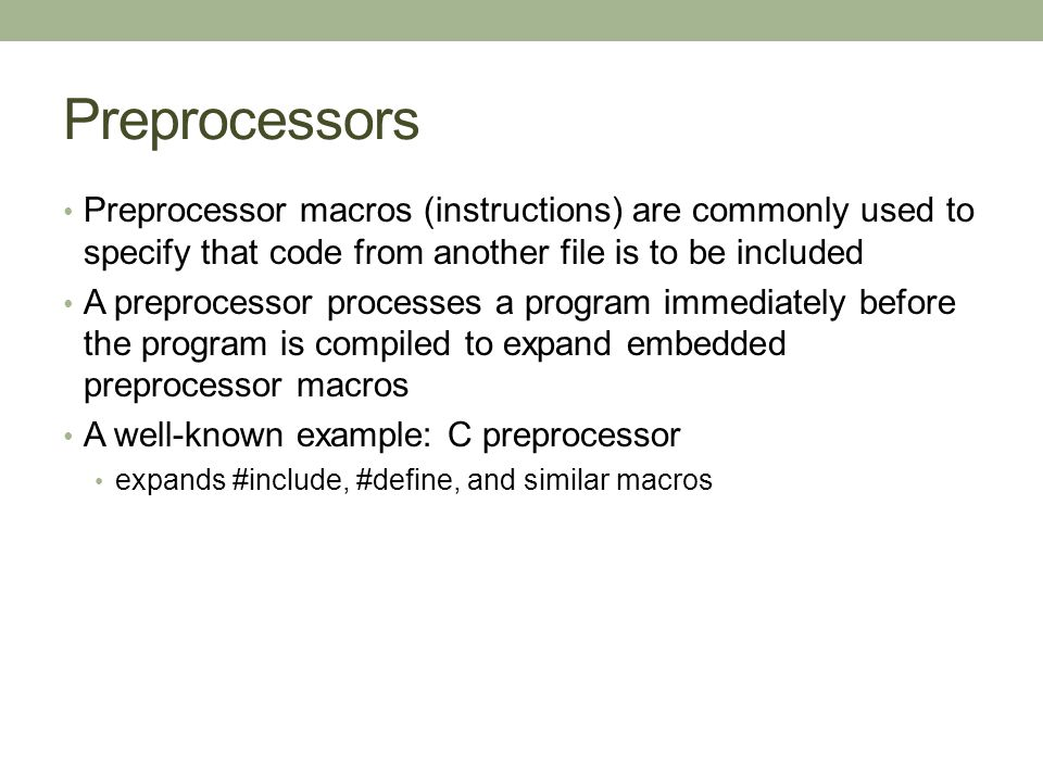 Preprocessors Preprocessor macros (instructions) are commonly used to specify that code from another file is to be included.