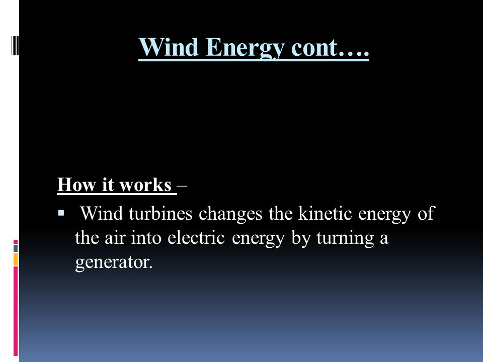 Wind Energy cont…. How it works –
