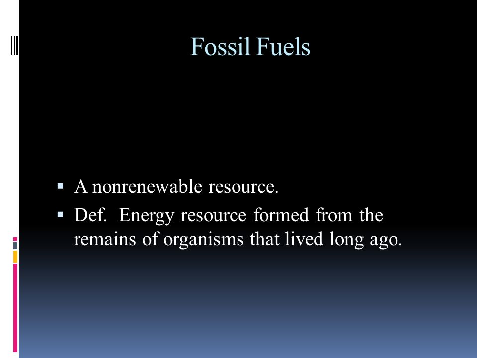 Fossil Fuels A nonrenewable resource.