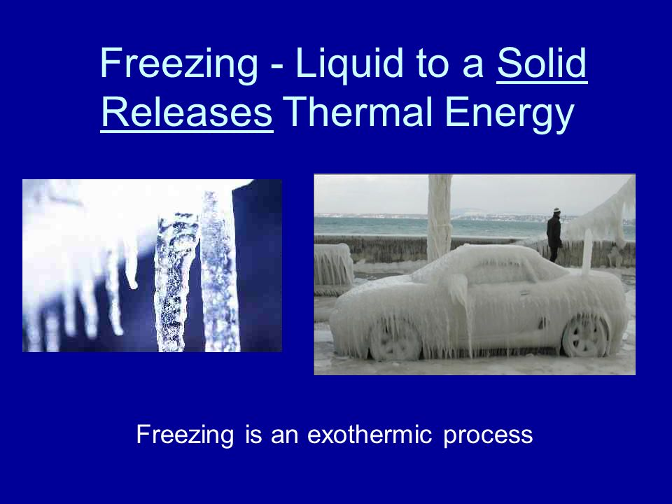 Freezing - Liquid to a Solid Releases Thermal Energy