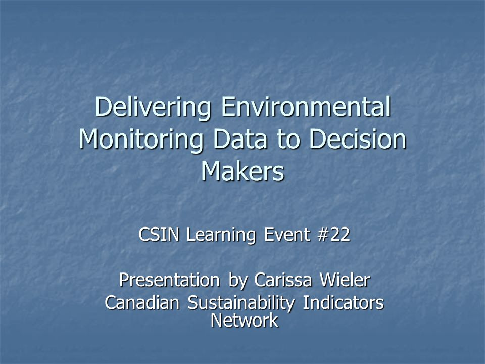 Delivering Environmental Monitoring Data to Decision Makers