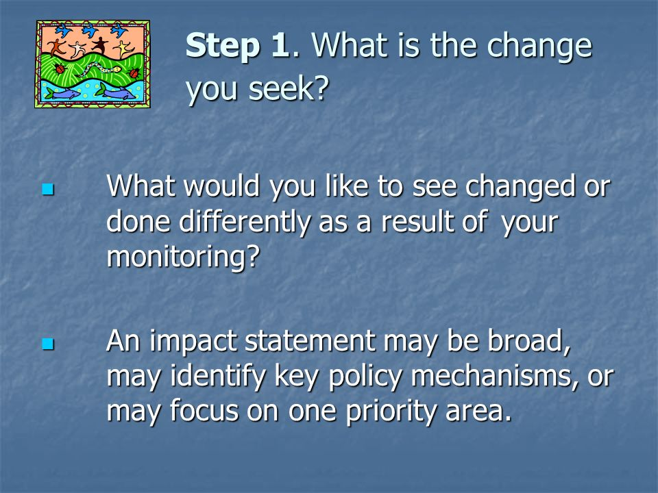 Step 1. What is the change you seek