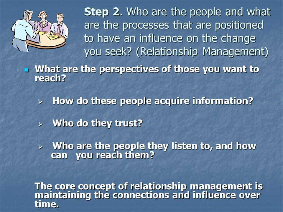 Step 2. Who are the people and what are the processes that are positioned to have an influence on the change you seek (Relationship Management)