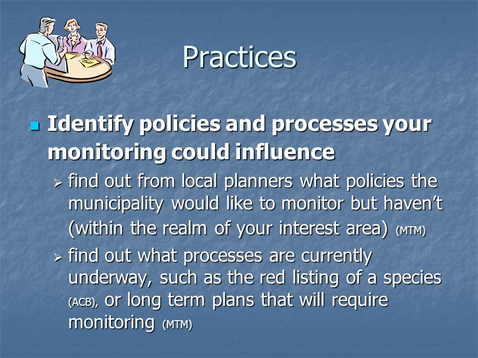 Practices Identify policies and processes your monitoring could influence.