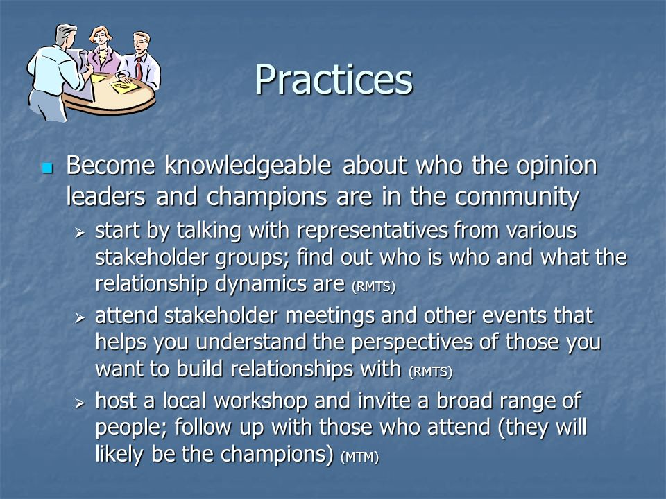 Practices Become knowledgeable about who the opinion leaders and champions are in the community.