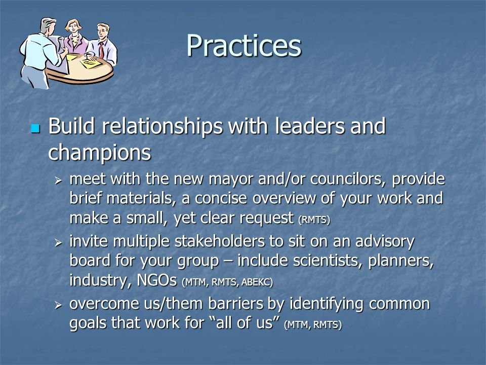 Practices Build relationships with leaders and champions