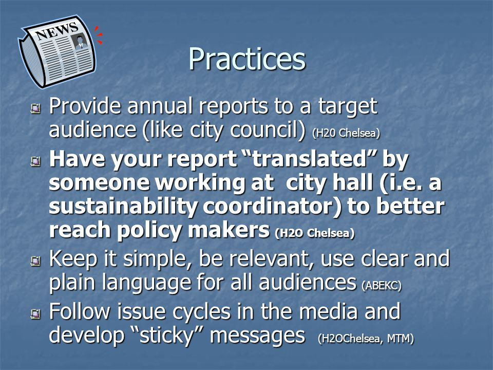 Practices Provide annual reports to a target audience (like city council) (H20 Chelsea)