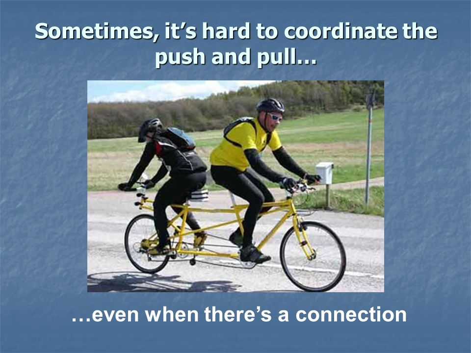 Sometimes, it's hard to coordinate the push and pull…