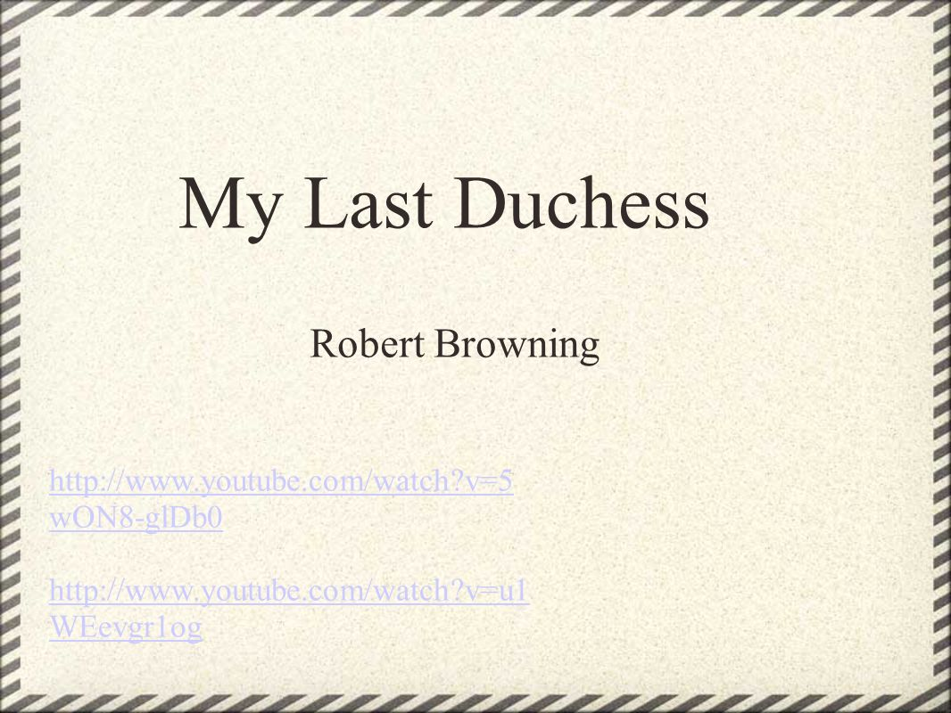 browning robert my last duchess and Key quotes and ideas for the poem my last duchess by robert browning learn with flashcards, games, and more — for free.
