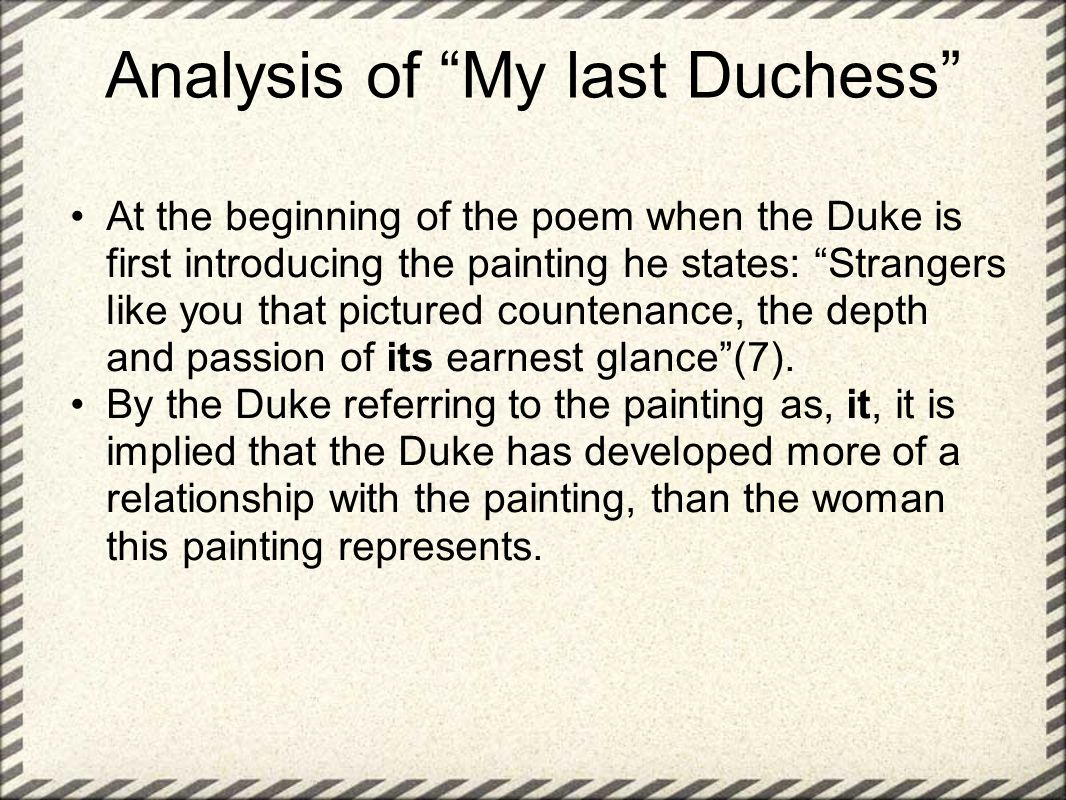 an analysis of the duke and the duchess in my last duchess by robert browning 1 that's my last duchess painted on the wall,  the poem's duke of ferrara, his  last duchess, the count with whose servant (mardruz) ferrara is here.