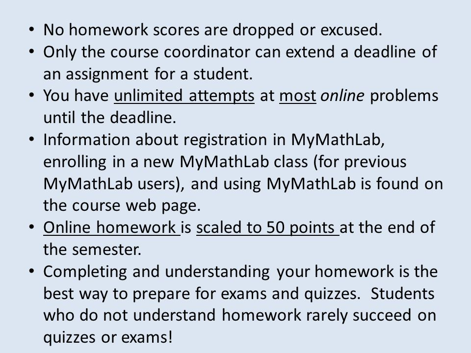 No homework scores are dropped or excused.