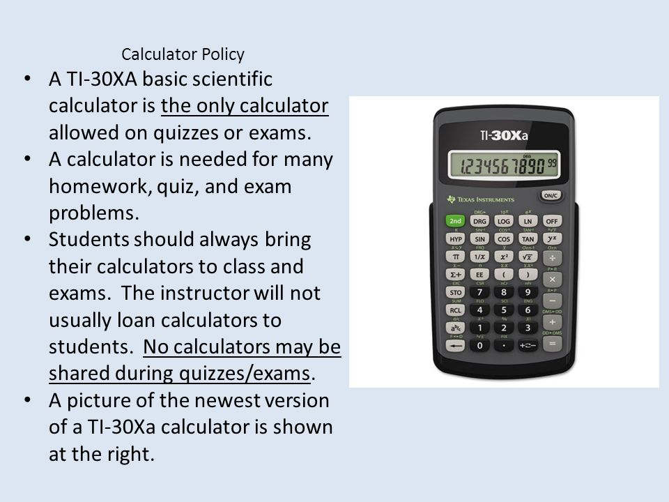 A calculator is needed for many homework, quiz, and exam problems.