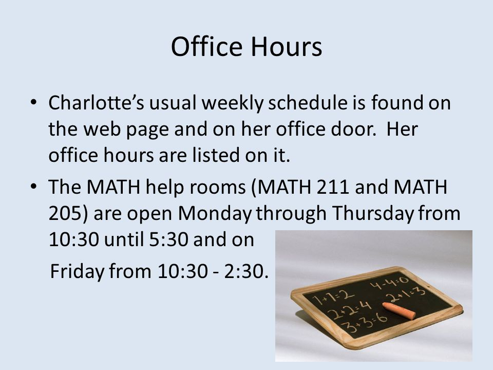 Office Hours Charlotte's usual weekly schedule is found on the web page and on her office door. Her office hours are listed on it.