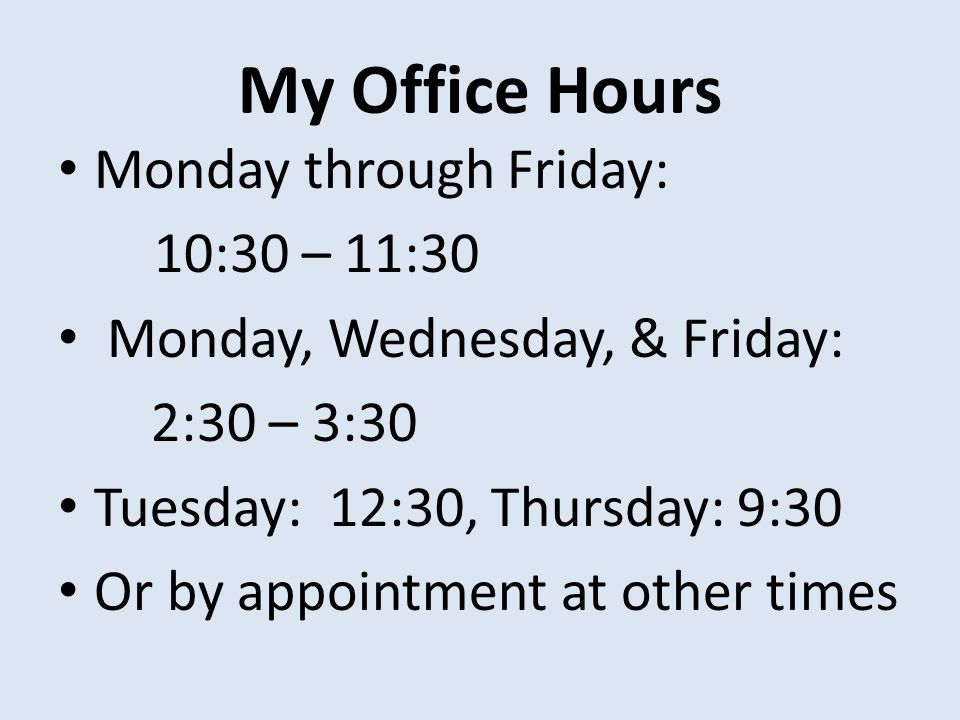 My Office Hours Monday through Friday: 10:30 – 11:30
