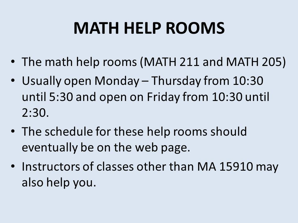 MATH HELP ROOMS The math help rooms (MATH 211 and MATH 205)