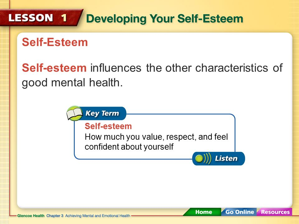 Self-Esteem Self-esteem influences the other characteristics of good mental health. Self-esteem.