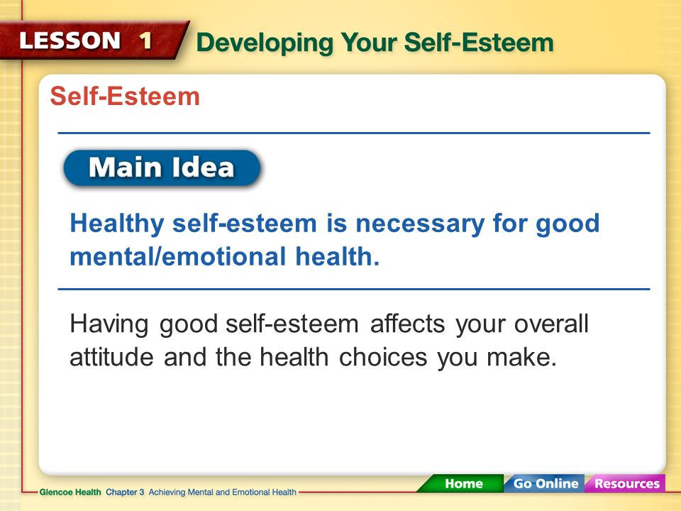 Self-Esteem Healthy self-esteem is necessary for good mental/emotional health.