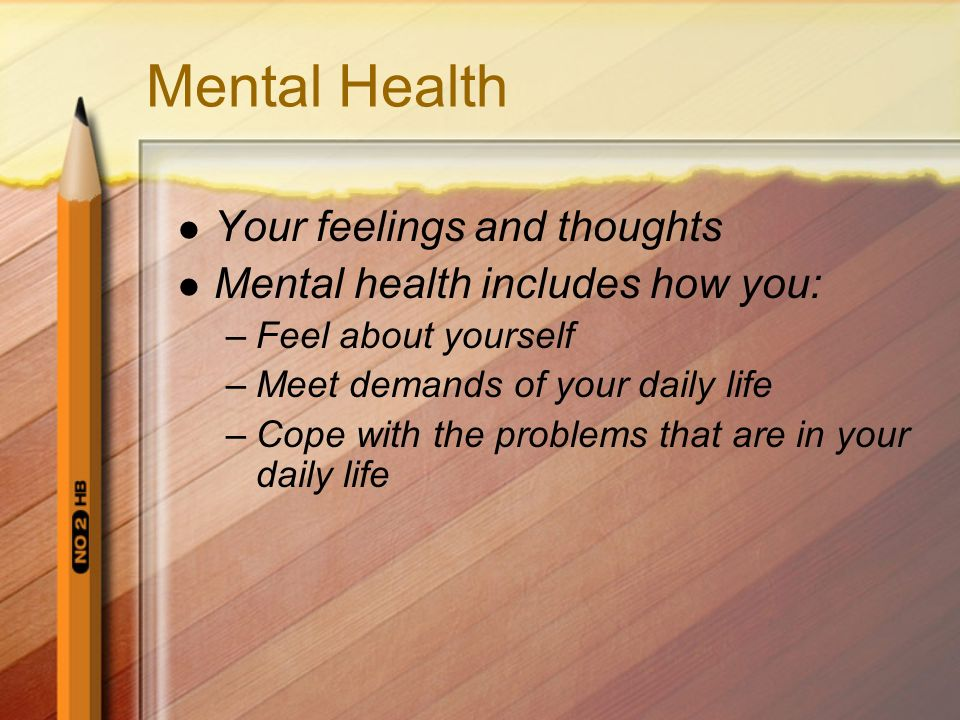 Mental Health Your feelings and thoughts