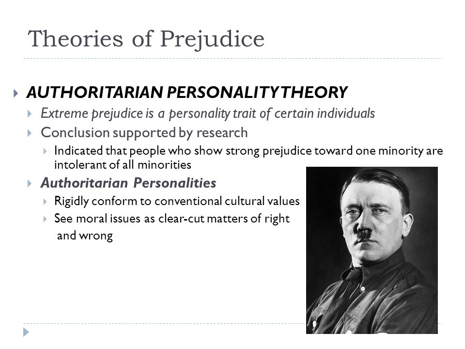 Theories of Prejudice AUTHORITARIAN PERSONALITY THEORY