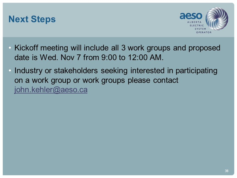 Next Steps Kickoff meeting will include all 3 work groups and proposed date is Wed. Nov 7 from 9:00 to 12:00 AM.