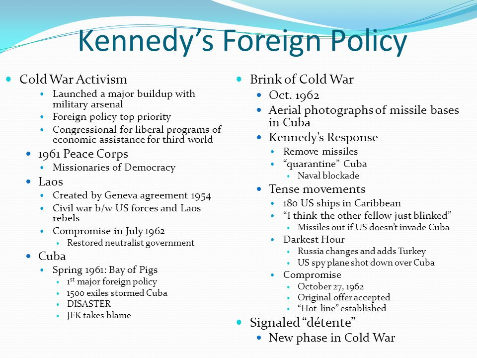 jfk s foreign policy What is the difference between jfk's foreign policy and president  were  learned and drawn up quickly on the way eg cuban missile crisis.